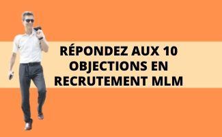 RÉPONDEZ AUX 10 OBJECTIONS EN RECRUTEMENT MLM