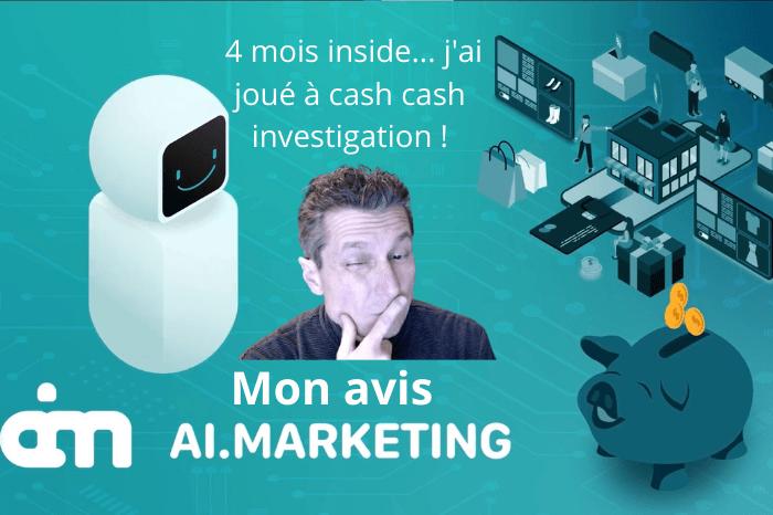 Avis AI Marketing – 4 mois inside… j'ai joué à cash cash investigation